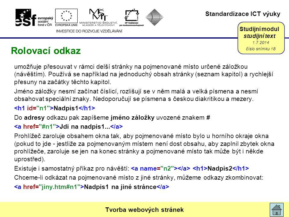 Standardizace ICT výuky Studijní modul studijní text umožňuje přesouvat v rámci delší stránky na pojmenované místo určené záložkou (návěštím). Používá