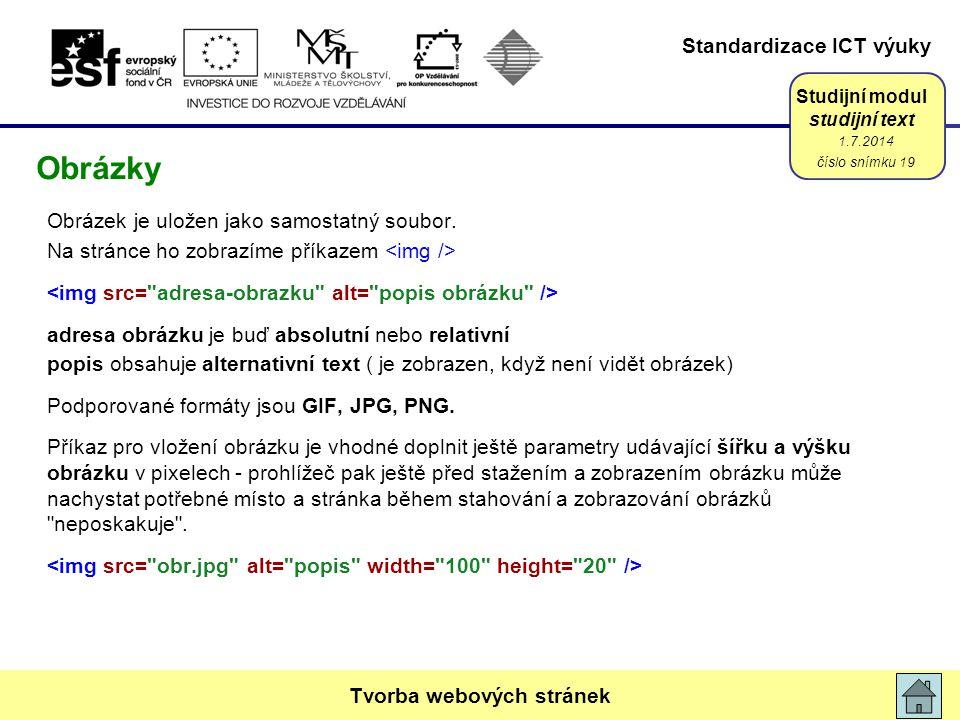 Standardizace ICT výuky Studijní modul studijní text Obrázek je uložen jako samostatný soubor. Na stránce ho zobrazíme příkazem adresa obrázku je buď