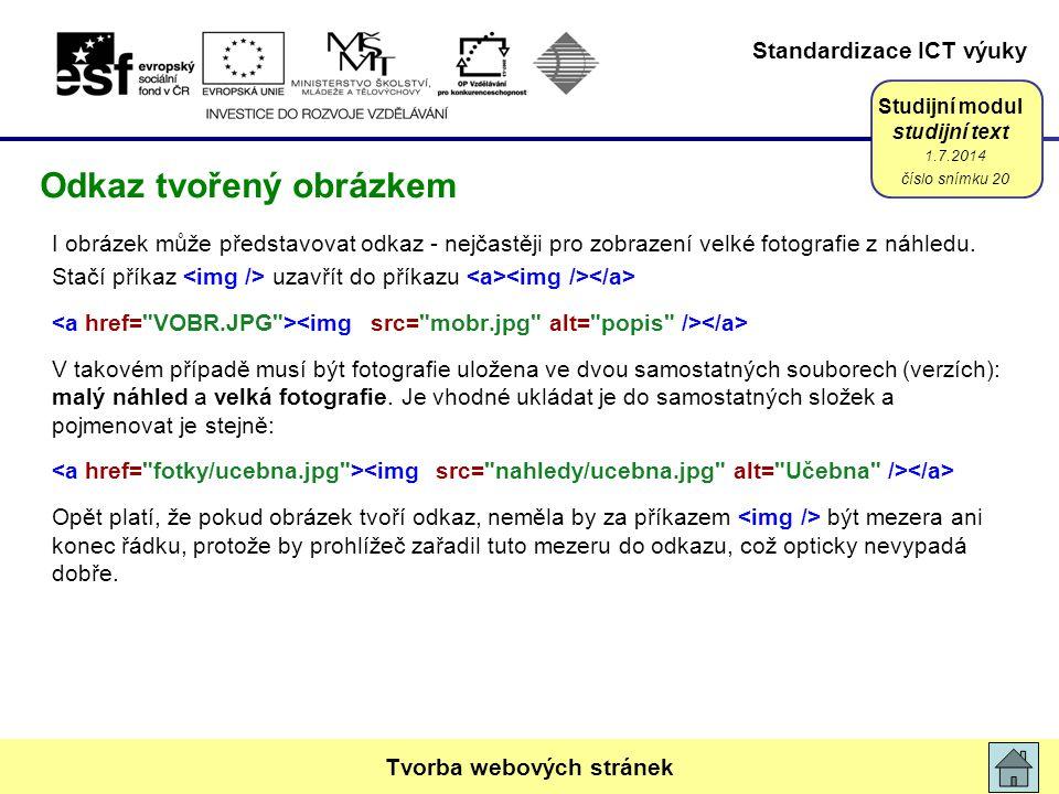 Standardizace ICT výuky Studijní modul studijní text I obrázek může představovat odkaz - nejčastěji pro zobrazení velké fotografie z náhledu. Stačí př