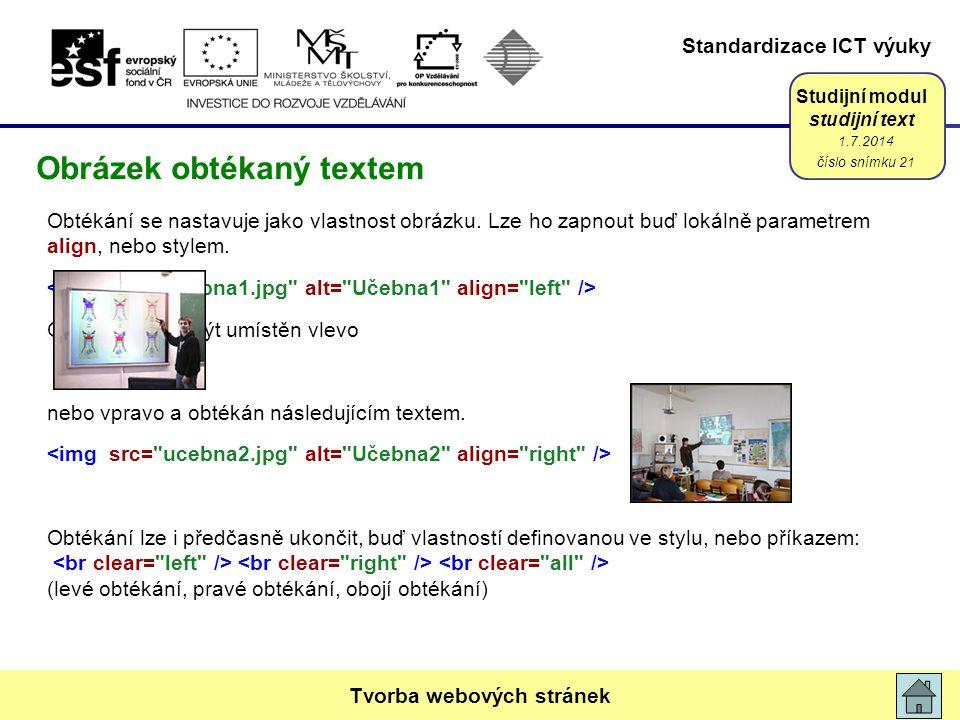 Standardizace ICT výuky Studijní modul studijní text Obtékání se nastavuje jako vlastnost obrázku. Lze ho zapnout buď lokálně parametrem align, nebo s