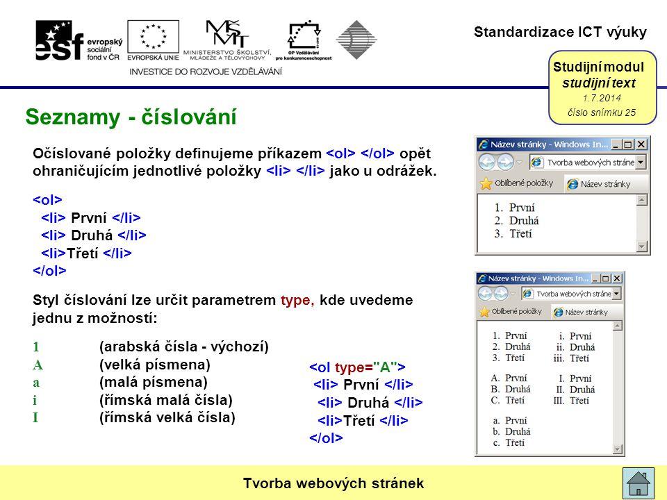 Standardizace ICT výuky Studijní modul studijní text Očíslované položky definujeme příkazem opět ohraničujícím jednotlivé položky jako u odrážek. Prvn