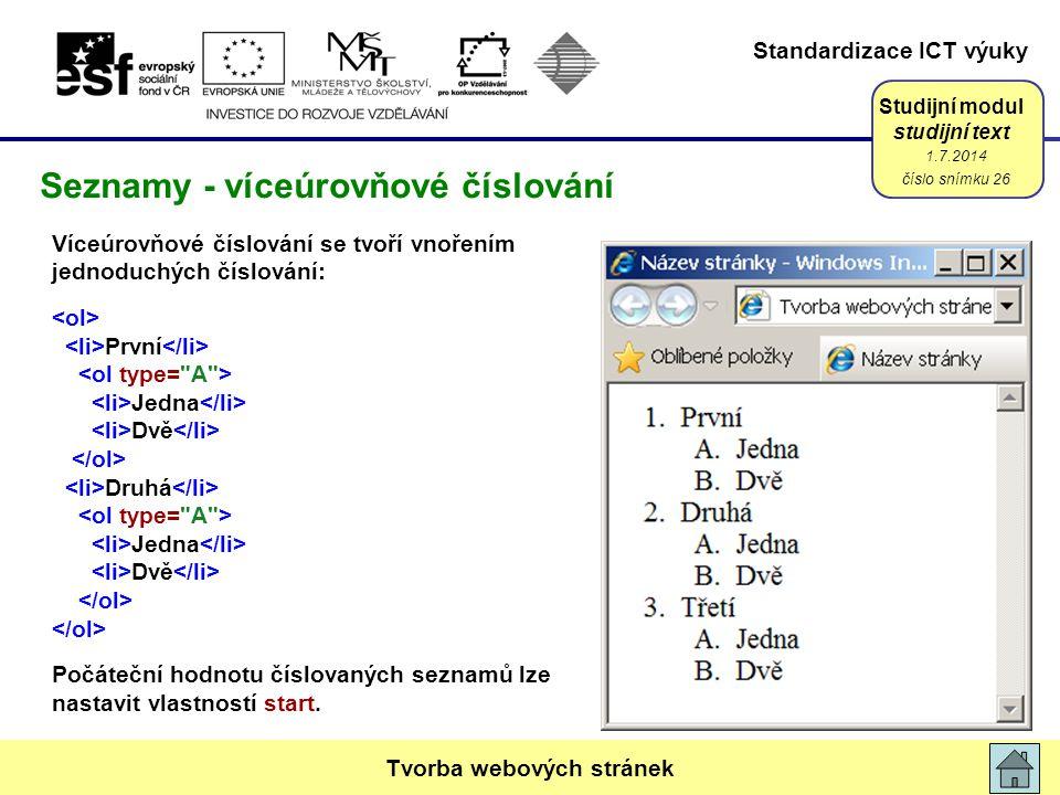 Standardizace ICT výuky Studijní modul studijní text Víceúrovňové číslování se tvoří vnořením jednoduchých číslování: První Jedna Dvě Druhá Jedna Dvě Počáteční hodnotu číslovaných seznamů lze nastavit vlastností start.