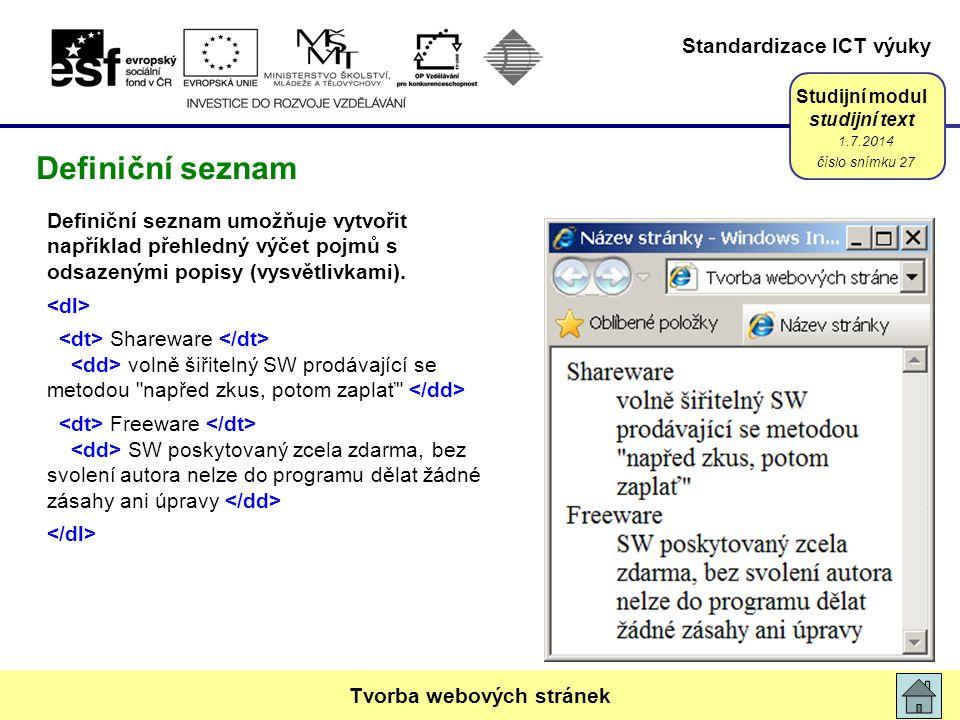 Standardizace ICT výuky Studijní modul studijní text Definiční seznam umožňuje vytvořit například přehledný výčet pojmů s odsazenými popisy (vysvětlivkami).
