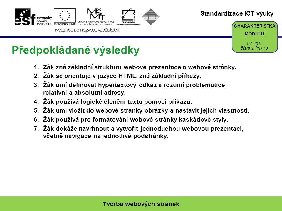 Standardizace ICT výuky CHARAKTERISTKA MODULU Předpokládané výsledky 1.Žák zná základní strukturu webové prezentace a webové stránky. 2.Žák se orientu