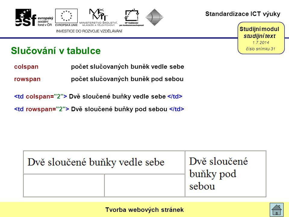 Standardizace ICT výuky Studijní modul studijní text 1.7.2014 číslo snímku 31 Tvorba webových stránek Slučování v tabulce colspanpočet slučovaných bun