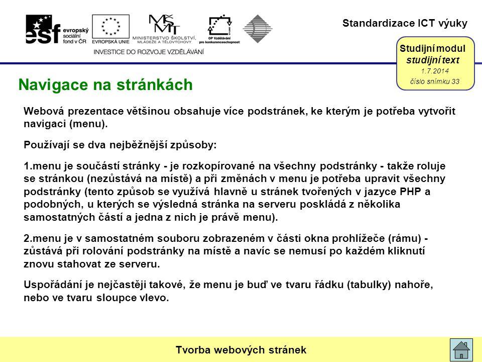 Standardizace ICT výuky Studijní modul studijní text Webová prezentace většinou obsahuje více podstránek, ke kterým je potřeba vytvořit navigaci (menu).