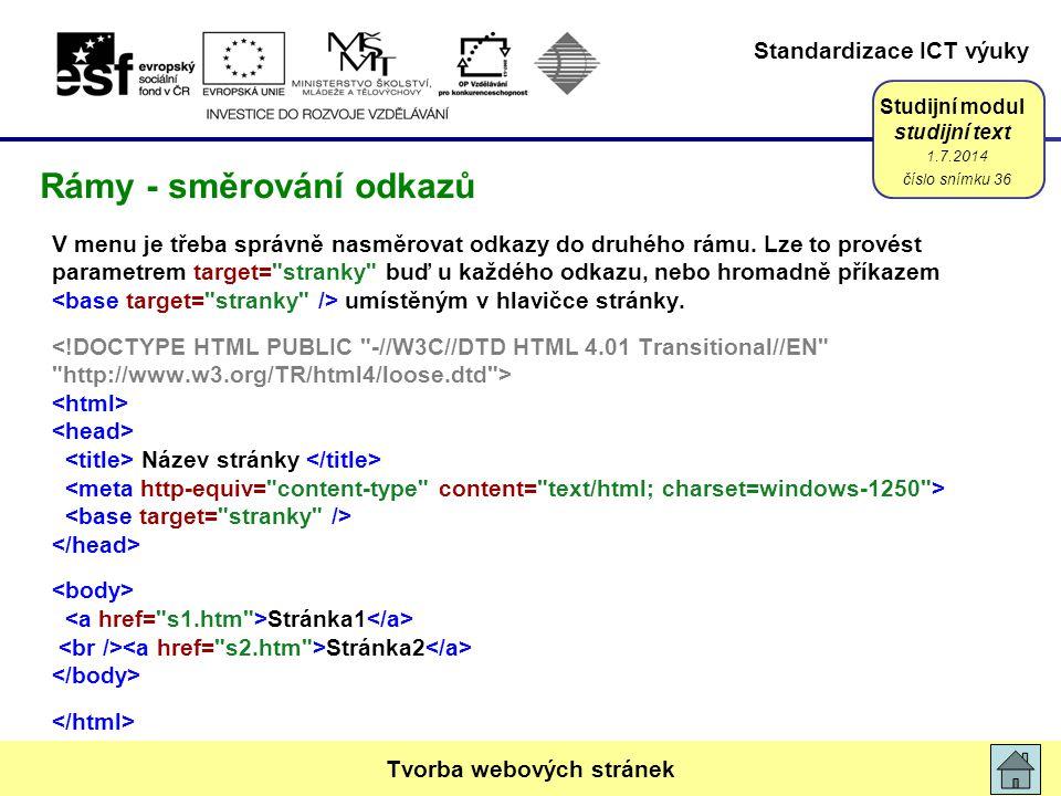 Standardizace ICT výuky Studijní modul studijní text V menu je třeba správně nasměrovat odkazy do druhého rámu. Lze to provést parametrem target=