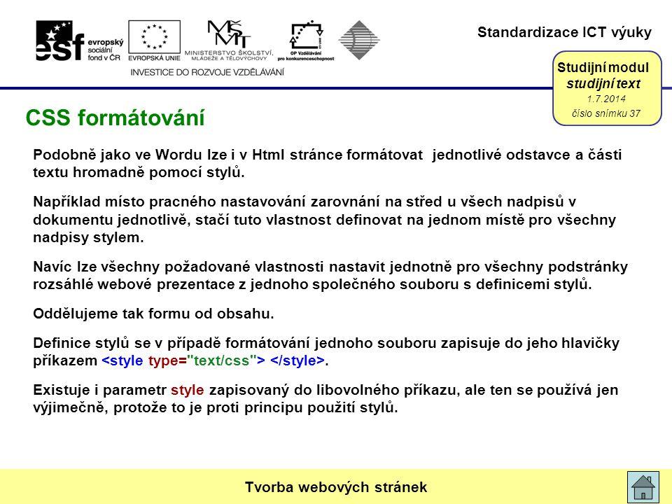 Standardizace ICT výuky Studijní modul studijní text Podobně jako ve Wordu lze i v Html stránce formátovat jednotlivé odstavce a části textu hromadně