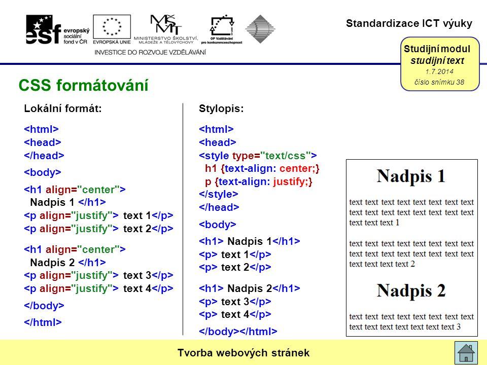 Standardizace ICT výuky Studijní modul studijní text Lokální formát: Nadpis 1 text 1 text 2 Nadpis 2 text 3 text 4 1.7.2014 číslo snímku 38 Tvorba web