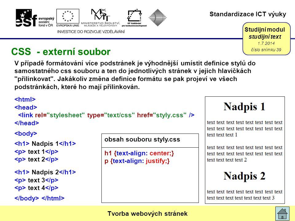 Standardizace ICT výuky Studijní modul studijní text V případě formátování více podstránek je výhodnější umístit definice stylů do samostatného css souboru a ten do jednotlivých stránek v jejich hlavičkách přilinkovat .