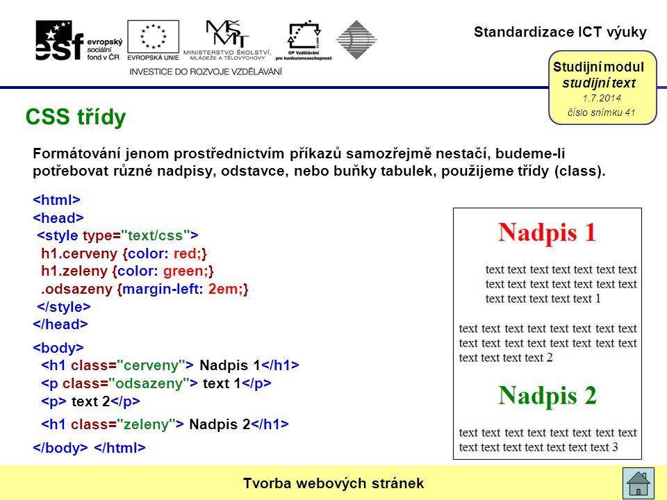 Standardizace ICT výuky Studijní modul studijní text Formátování jenom prostřednictvím příkazů samozřejmě nestačí, budeme-li potřebovat různé nadpisy, odstavce, nebo buňky tabulek, použijeme třídy (class).