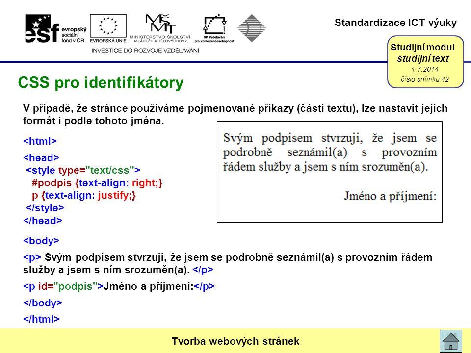 Standardizace ICT výuky Studijní modul studijní text V případě, že stránce používáme pojmenované příkazy (části textu), lze nastavit jejich formát i p