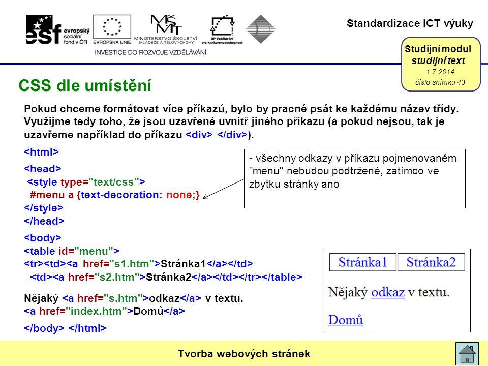 Standardizace ICT výuky Studijní modul studijní text Pokud chceme formátovat více příkazů, bylo by pracné psát ke každému název třídy. Využijme tedy t