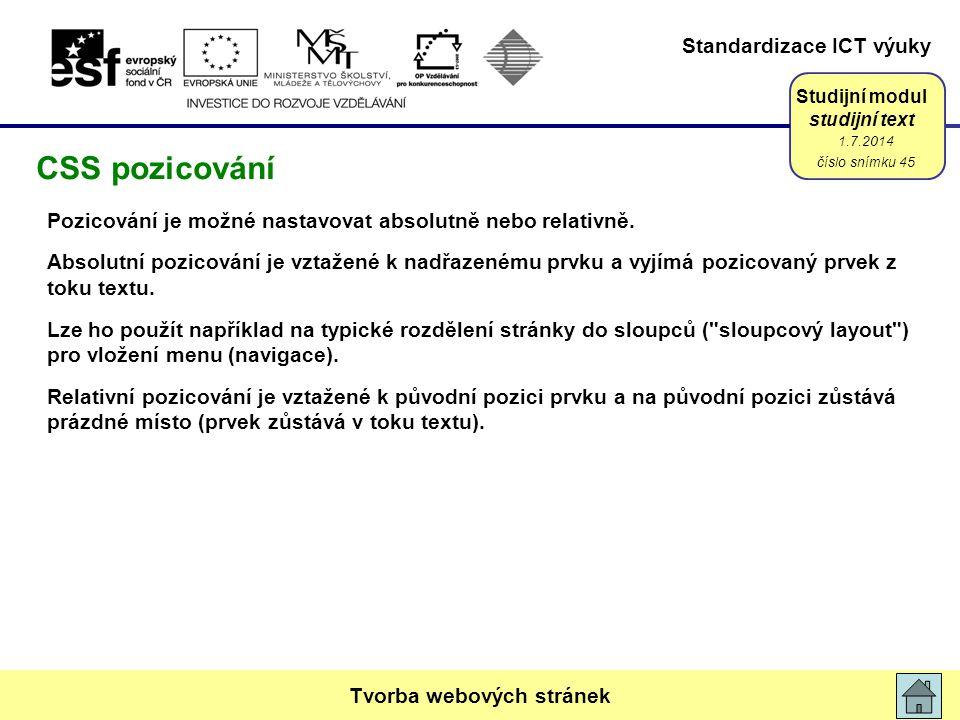 Standardizace ICT výuky Studijní modul studijní text Pozicování je možné nastavovat absolutně nebo relativně. Absolutní pozicování je vztažené k nadřa