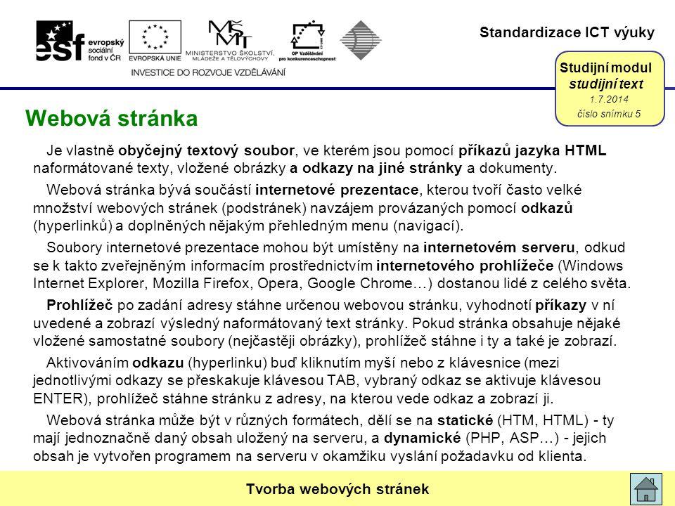 Standardizace ICT výuky Studijní modul studijní text Je vlastně obyčejný textový soubor, ve kterém jsou pomocí příkazů jazyka HTML naformátované texty, vložené obrázky a odkazy na jiné stránky a dokumenty.