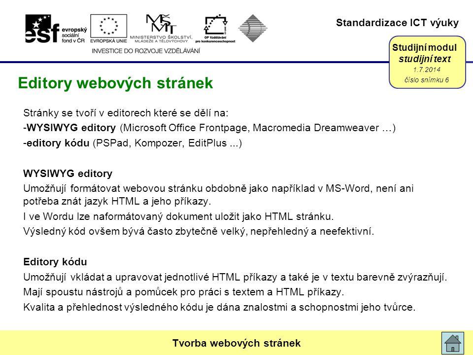 Standardizace ICT výuky Studijní modul studijní text Stránky se tvoří v editorech které se dělí na: -WYSIWYG editory (Microsoft Office Frontpage, Macr