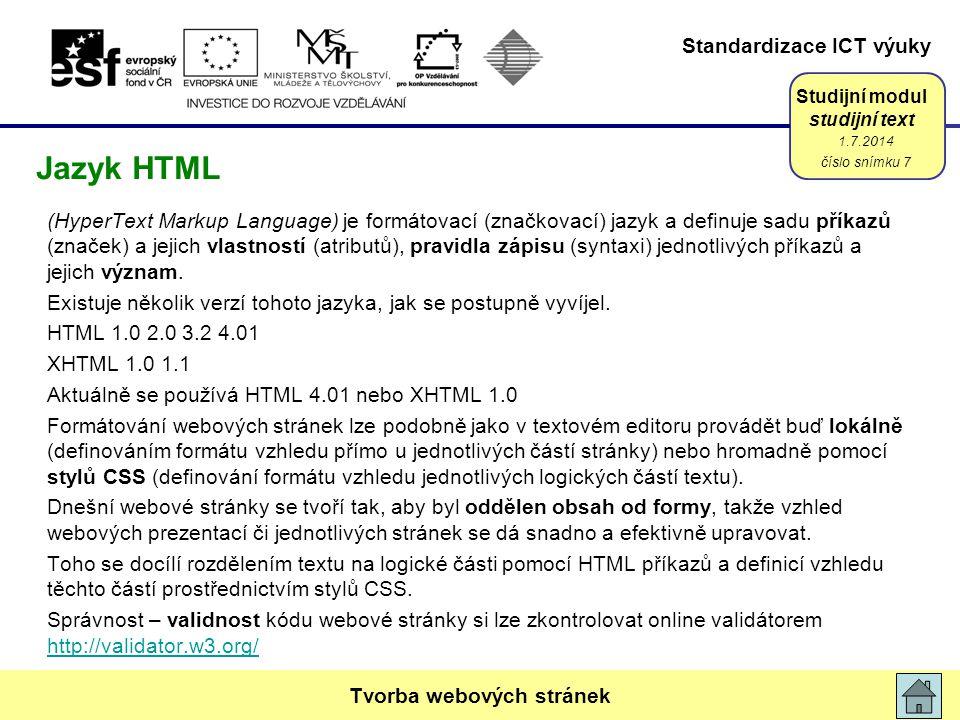 Standardizace ICT výuky Studijní modul studijní text (HyperText Markup Language) je formátovací (značkovací) jazyk a definuje sadu příkazů (značek) a jejich vlastností (atributů), pravidla zápisu (syntaxi) jednotlivých příkazů a jejich význam.