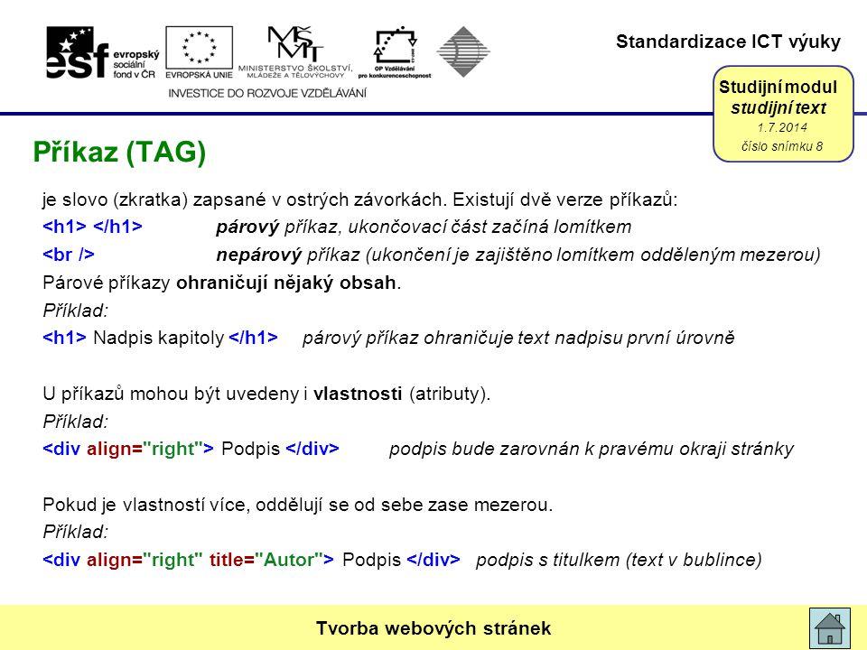 Standardizace ICT výuky Studijní modul studijní text je slovo (zkratka) zapsané v ostrých závorkách. Existují dvě verze příkazů: párový příkaz, ukončo