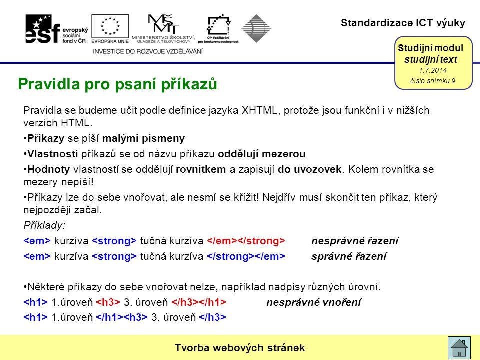 Standardizace ICT výuky Studijní modul studijní text Pravidla se budeme učit podle definice jazyka XHTML, protože jsou funkční i v nižších verzích HTML.