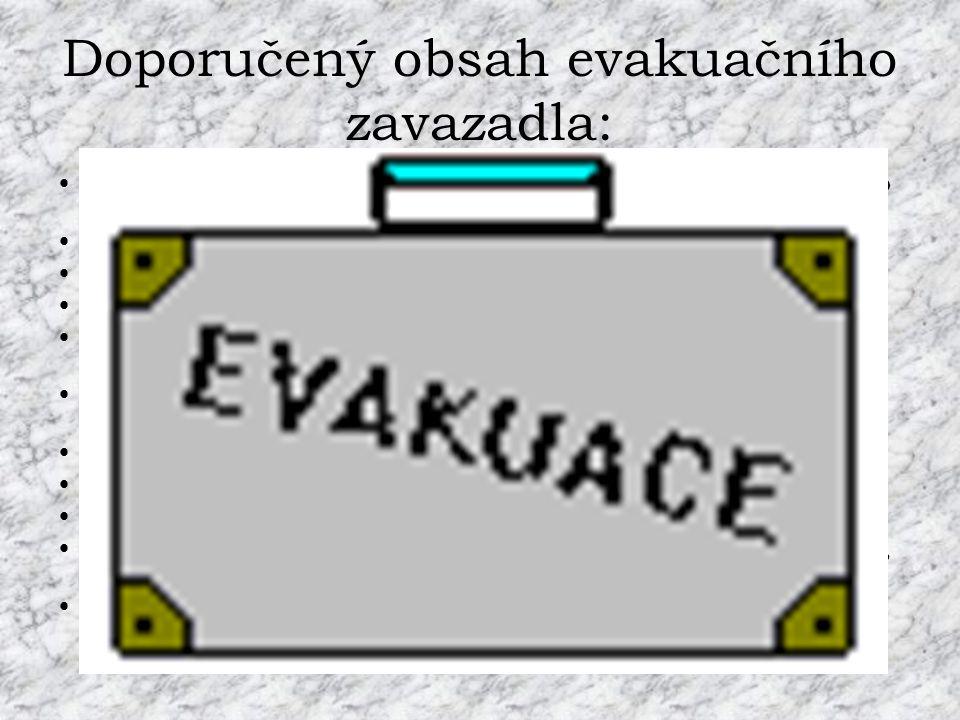 Doporučený obsah evakuačního zavazadla: • osobní doklady, cennosti a peníze, důležité dokumenty (jako např. pojistné smlouvy) •osobní léky a základní