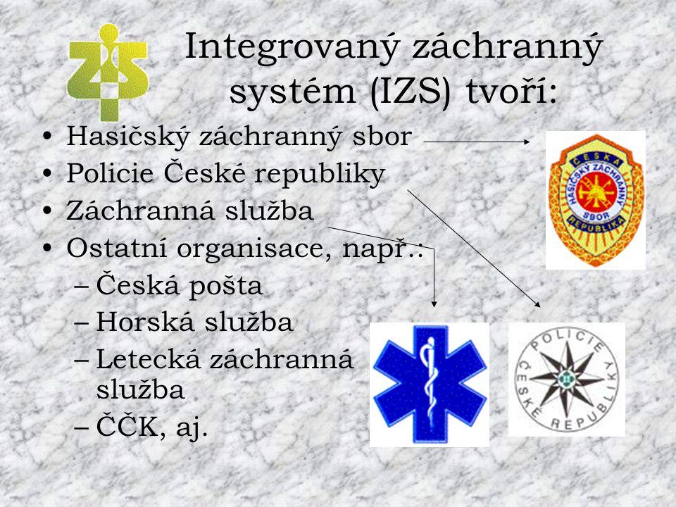 Integrovaný záchranný systém (IZS) tvoří: •Hasičský záchranný sbor •Policie České republiky •Záchranná služba •Ostatní organisace, např.: –Česká pošta –Horská služba –Letecká záchranná služba –ČČK, aj.