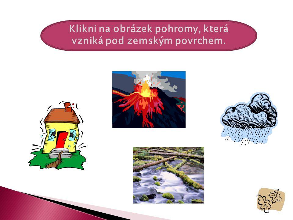 Klikni na živelní pohromu, která nastane zvýšením vodní hladiny. povodeň zátopy tsunami zemětřesení bouře Pád meteoritu