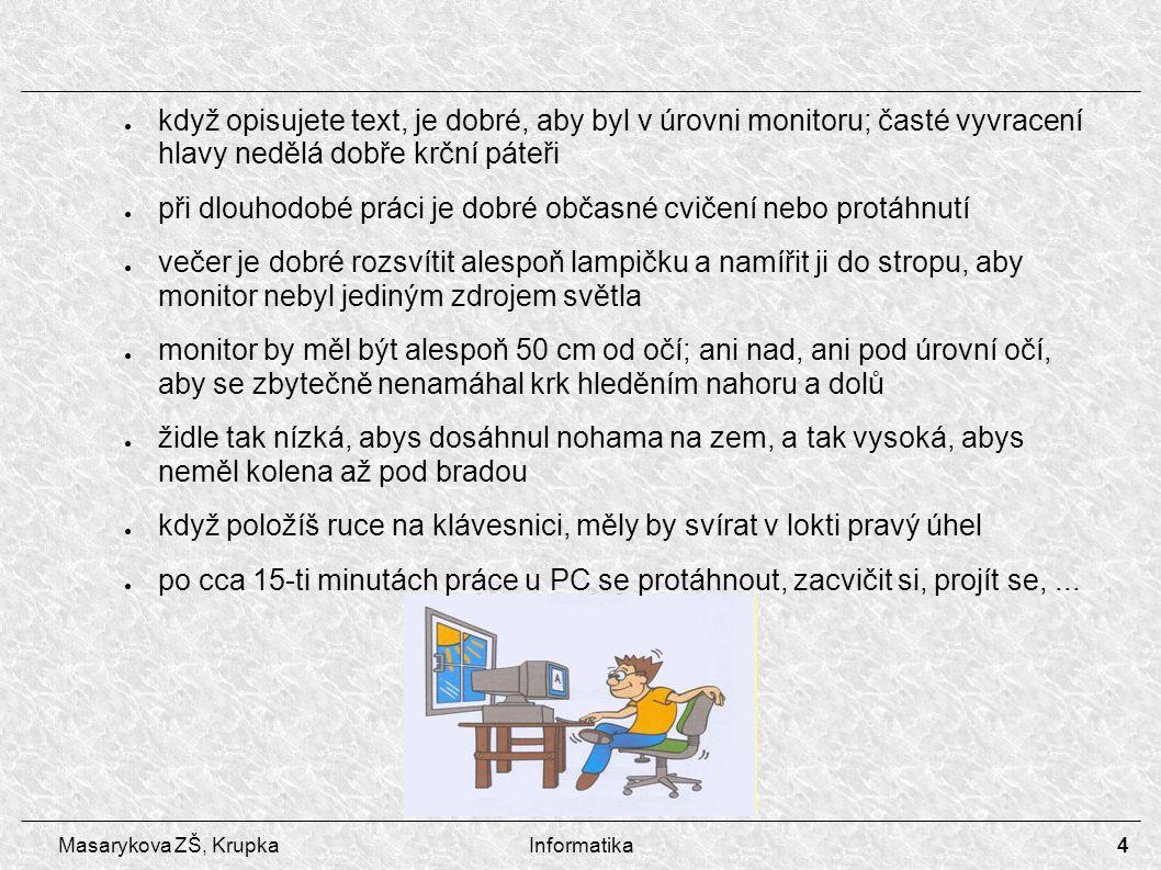 4 Masarykova ZŠ, KrupkaInformatika ● když opisujete text, je dobré, aby byl v úrovni monitoru; časté vyvracení hlavy nedělá dobře krční páteři ● při d