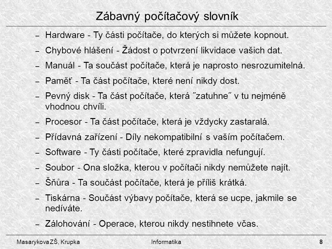8 Masarykova ZŠ, KrupkaInformatika Zábavný počítačový slovník – Hardware - Ty části počítače, do kterých si můžete kopnout. – Chybové hlášení - Žádost