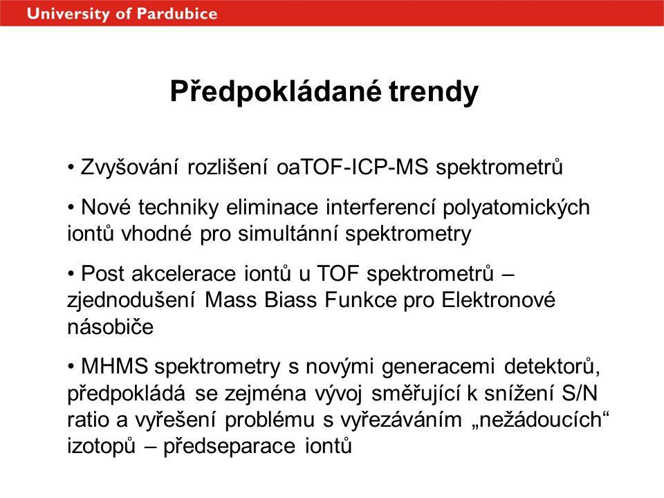 Předpokládané trendy • Zvyšování rozlišení oaTOF-ICP-MS spektrometrů • Nové techniky eliminace interferencí polyatomických iontů vhodné pro simultánní