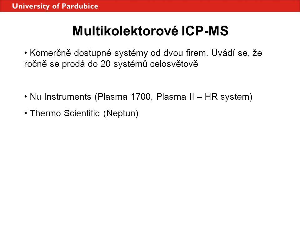 Multikolektorové ICP-MS • Komerčně dostupné systémy od dvou firem. Uvádí se, že ročně se prodá do 20 systémů celosvětově • Nu Instruments (Plasma 1700