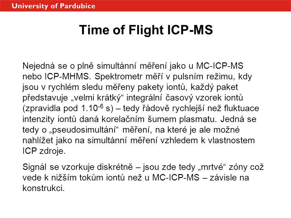 Time of Flight ICP-MS Nejedná se o plně simultánní měření jako u MC-ICP-MS nebo ICP-MHMS. Spektrometr měří v pulsním režimu, kdy jsou v rychlém sledu