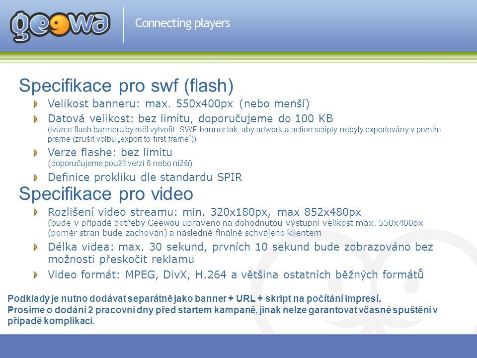 Specifikace pro video Rozlišení video streamu: min. 320x180px, max 852x480px (bude v případě potřeby Geewou upraveno na dohodnutou výstupní velikost m