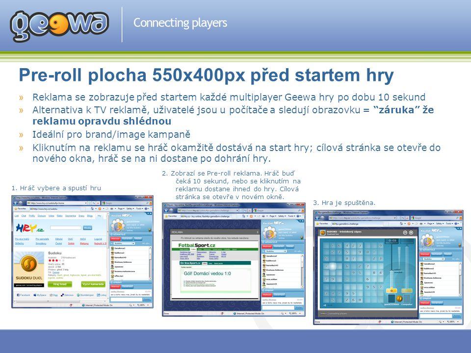 Pre-roll plocha 550x400px před startem hry »Reklama se zobrazuje před startem každé multiplayer Geewa hry po dobu 10 sekund »Alternativa k TV reklamě,
