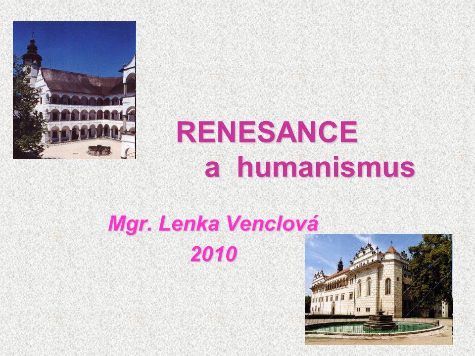 RENESANCE a humanismus Mgr. Lenka Venclová 2010
