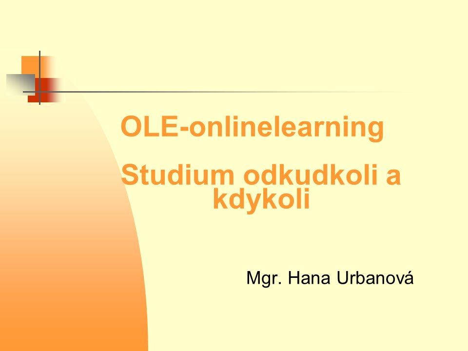 OLE-onlinelearning Studium odkudkoli a kdykoli Mgr. Hana Urbanová