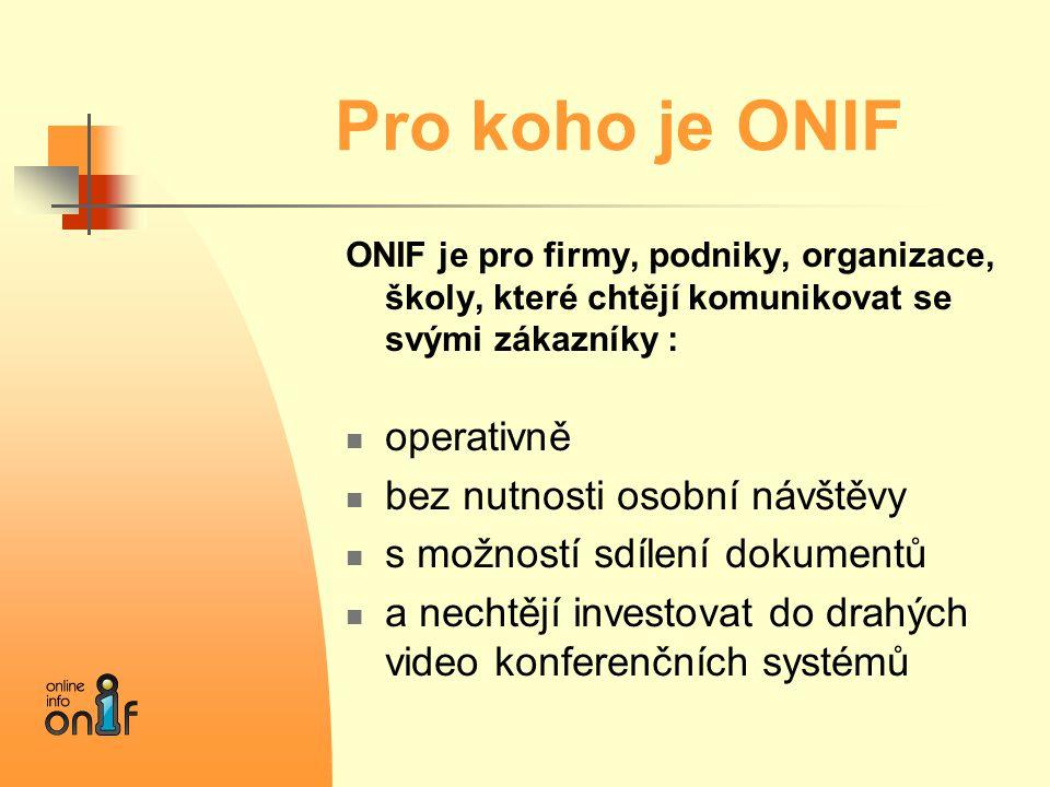 Pro koho je ONIF ONIF je pro firmy, podniky, organizace, školy, které chtějí komunikovat se svými zákazníky :  operativně  bez nutnosti osobní návšt