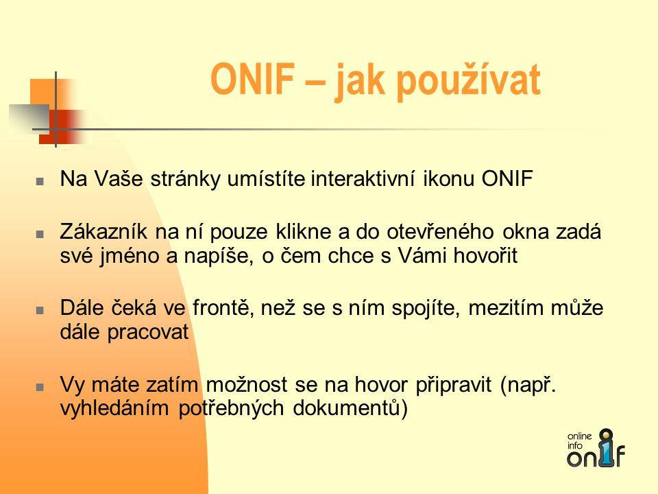 ONIF – jak používat  Na Vaše stránky umístíte interaktivní ikonu ONIF  Zákazník na ní pouze klikne a do otevřeného okna zadá své jméno a napíše, o č