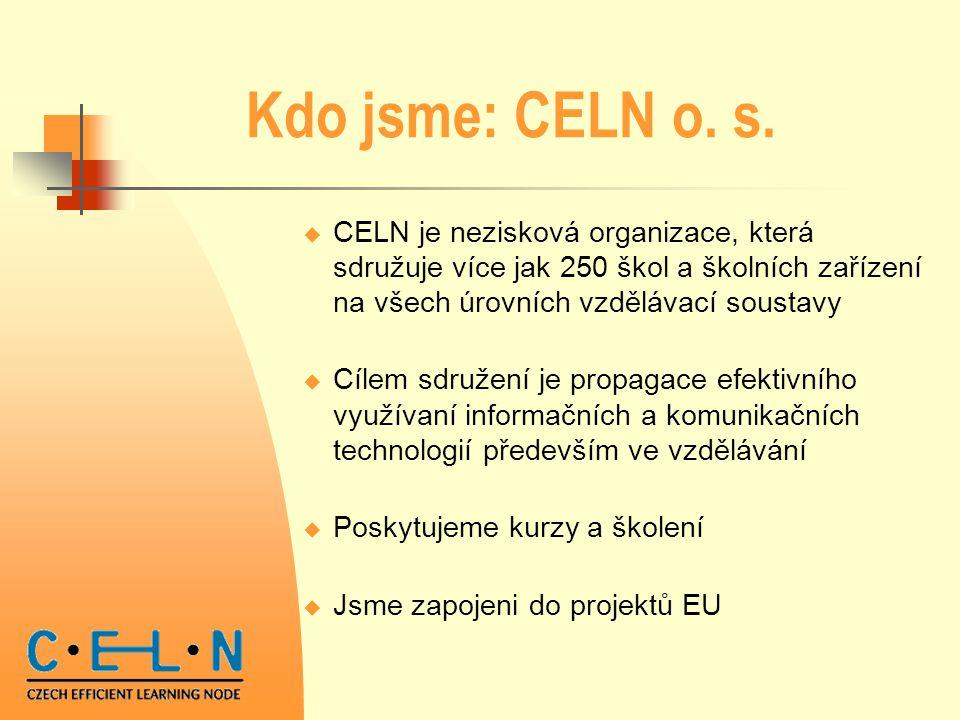 Kdo jsme: CELN o. s.  CELN je nezisková organizace, která sdružuje více jak 250 škol a školních zařízení na všech úrovních vzdělávací soustavy  Cíle