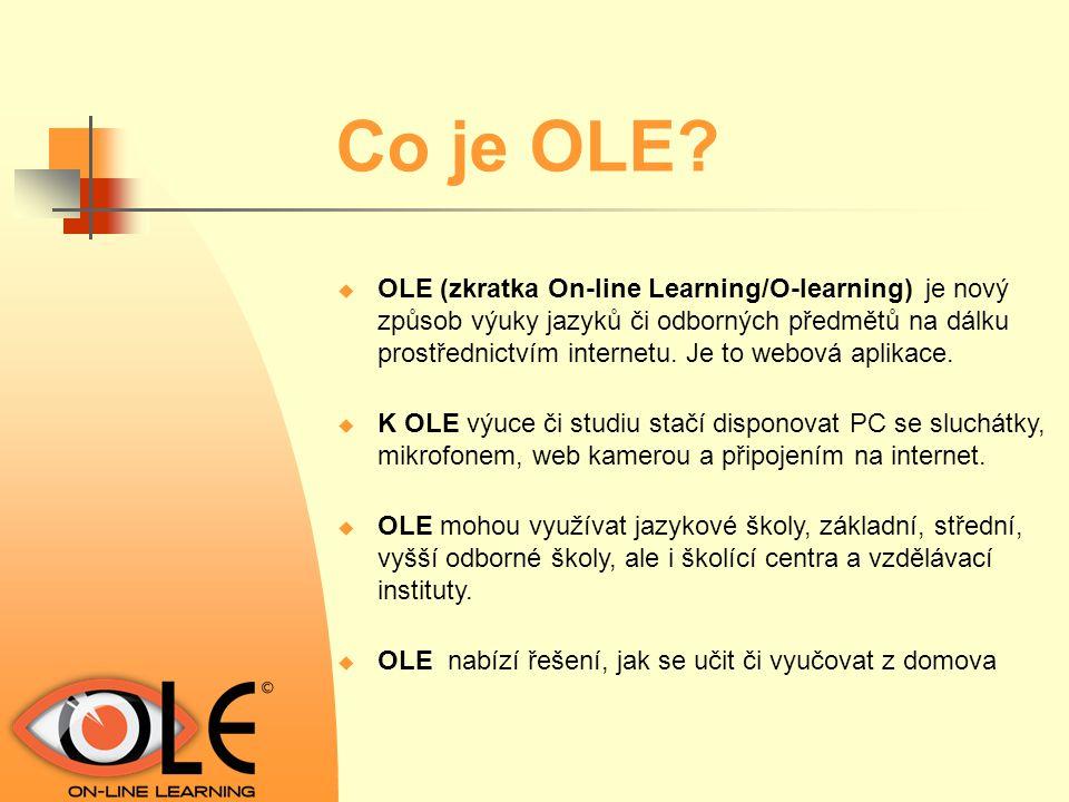 Co je OLE?  OLE (zkratka On-line Learning/O-learning) je nový způsob výuky jazyků či odborných předmětů na dálku prostřednictvím internetu. Je to web