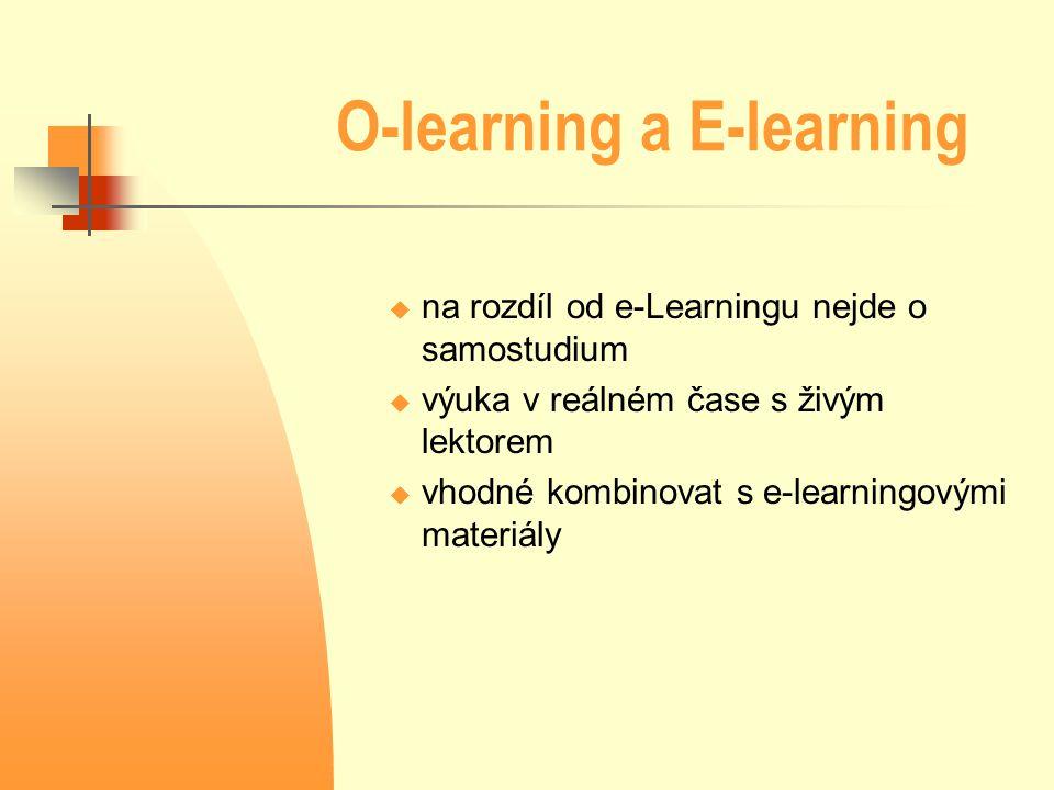 O-learning a E-learning  na rozdíl od e-Learningu nejde o samostudium  výuka v reálném čase s živým lektorem  vhodné kombinovat s e-learningovými m