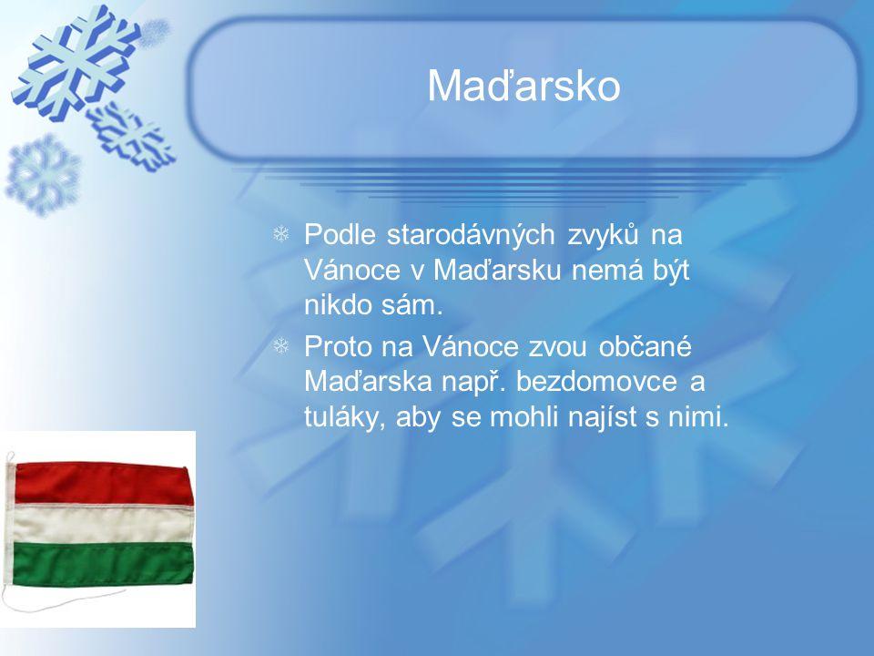 Maďarsko Podle starodávných zvyků na Vánoce v Maďarsku nemá být nikdo sám. Proto na Vánoce zvou občané Maďarska např. bezdomovce a tuláky, aby se mohl