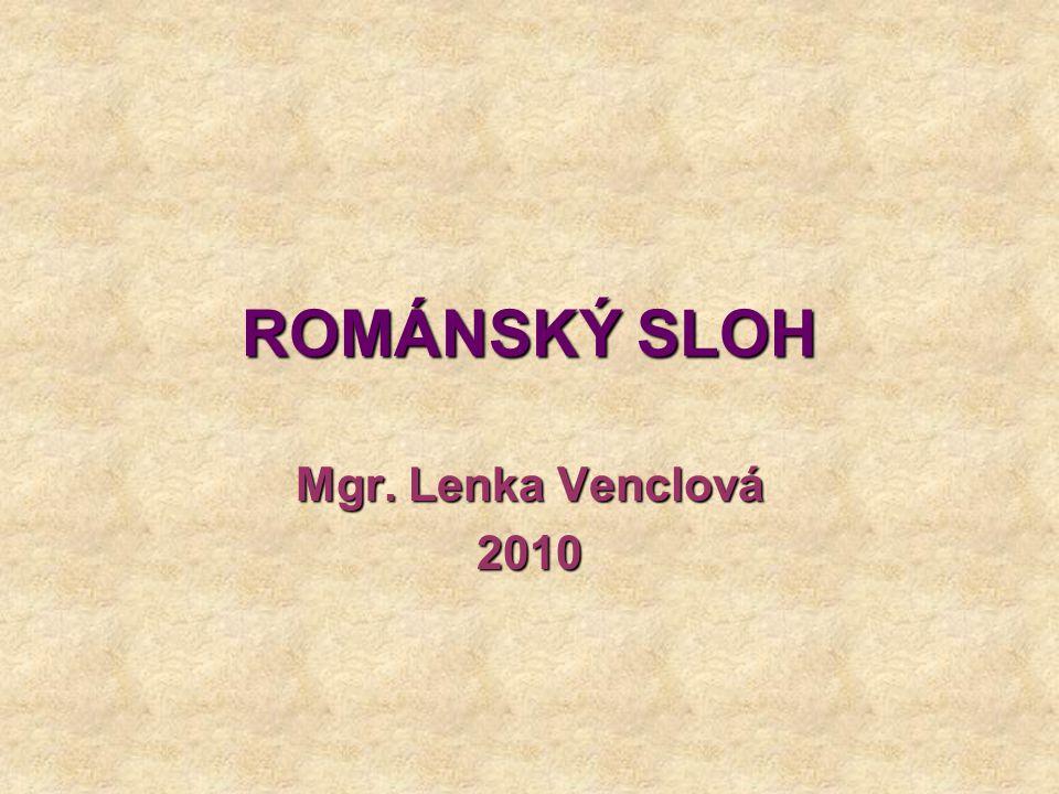 ROMÁNSKÝ SLOH Mgr. Lenka Venclová 2010