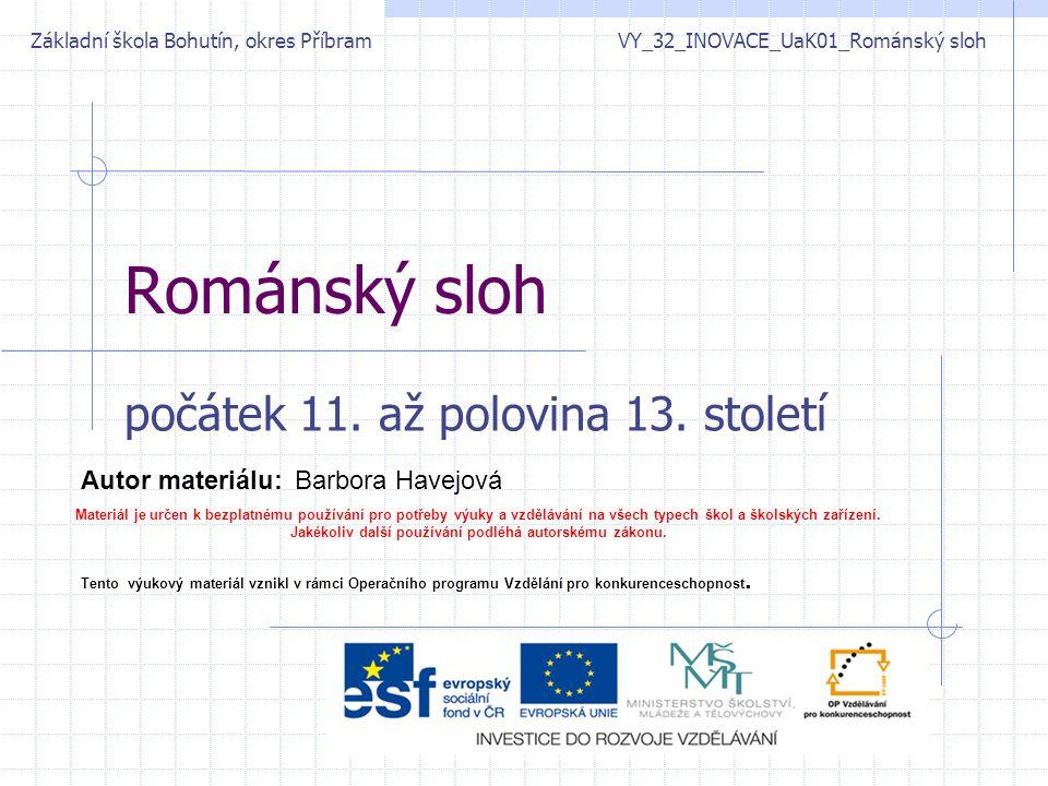 Metodický list Název materiálu:VY_32_INOVACE_UaK01_Románský sloh Autor materiálu:Barbora Havejová Zařazení materiálu: Šablona:Inovace a zkvalitnění výuky prostřednictvím ICT (III/2) Sada: 32_INOVACE_UaK Číslo DUM:32_INOVACE_UaK01 Předmět: Výtvarná výchova Ověření materiálu ve výuce: Datum ověření:14.11.2011Třída:8.