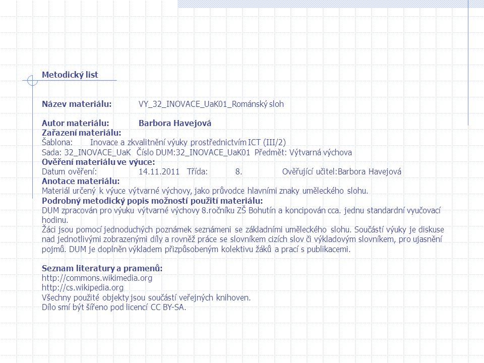 Metodický list Název materiálu:VY_32_INOVACE_UaK01_Románský sloh Autor materiálu:Barbora Havejová Zařazení materiálu: Šablona:Inovace a zkvalitnění vý