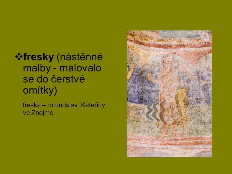  fresky (nástěnné malby - malovalo se do čerstvé omítky) freska – rotunda sv. Kateřiny ve Znojmě