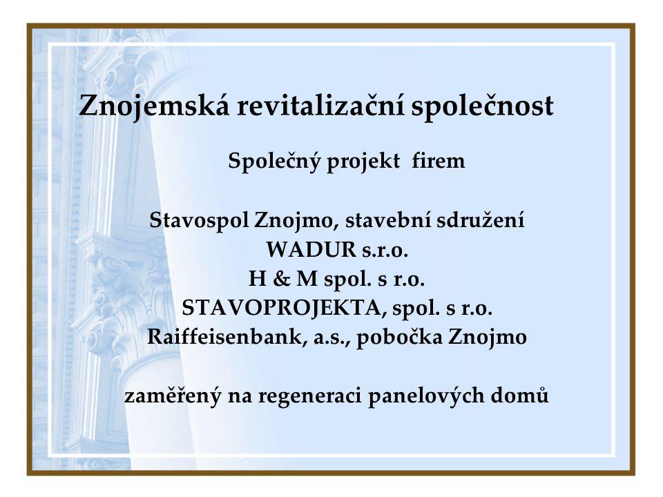 Společný projekt firem Stavospol Znojmo, stavební sdružení WADUR s.r.o. H & M spol. s r.o. STAVOPROJEKTA, spol. s r.o. Raiffeisenbank, a.s., pobočka Z