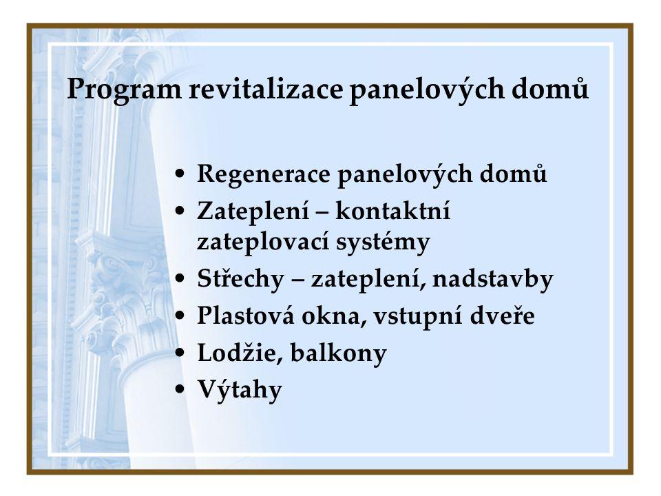 Program revitalizace panelových domů •Regenerace panelových domů •Zateplení – kontaktní zateplovací systémy •Střechy – zateplení, nadstavby •Plastová