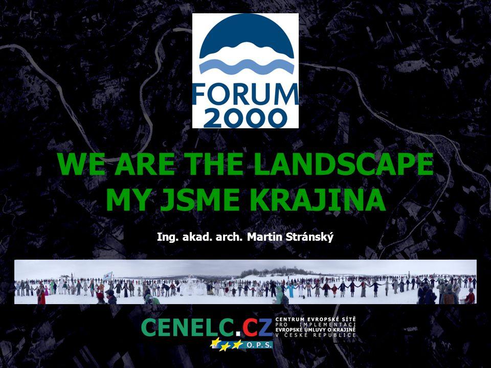 WE ARE THE LANDSCAPE MY JSME KRAJINA Ing. akad. arch. Martin Stránský