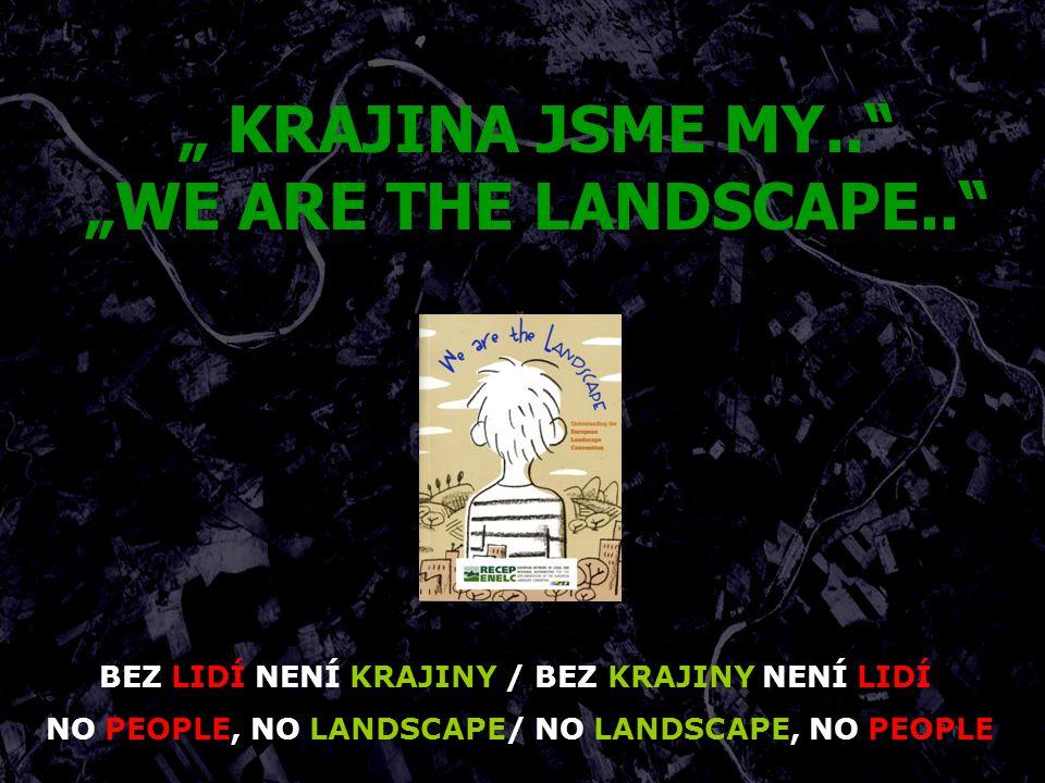 """"""" KRAJINA JSME MY.. """"WE ARE THE LANDSCAPE.. BEZ LIDÍ NENÍ KRAJINY / BEZ KRAJINY NENÍ LIDÍ NO PEOPLE, NO LANDSCAPE/ NO LANDSCAPE, NO PEOPLE"""