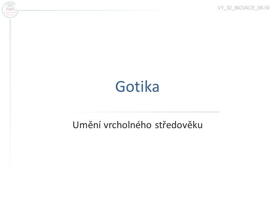 Gotika Umění vrcholného středověku VY_32_INOVACE_06-19